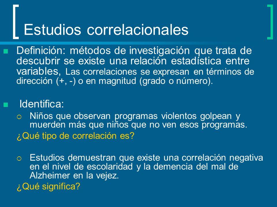 Estudios correlacionales Definición: métodos de investigación que trata de descubrir se existe una relación estadística entre variables, Las correlaci