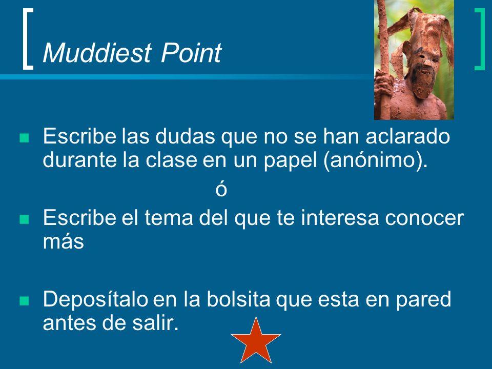 Muddiest Point Escribe las dudas que no se han aclarado durante la clase en un papel (anónimo). ó Escribe el tema del que te interesa conocer más Depo