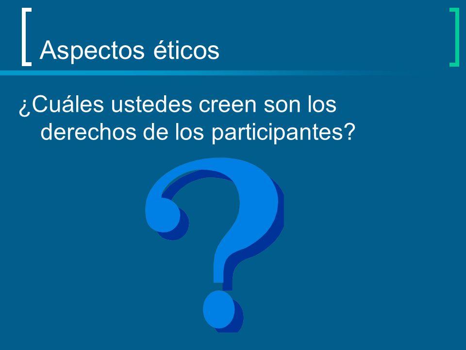 Aspectos éticos ¿Cuáles ustedes creen son los derechos de los participantes?