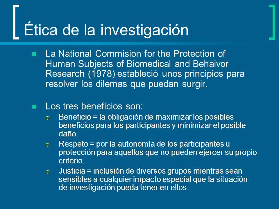Ética de la investigación La National Commision for the Protection of Human Subjects of Biomedical and Behaivor Research (1978) estableció unos princi