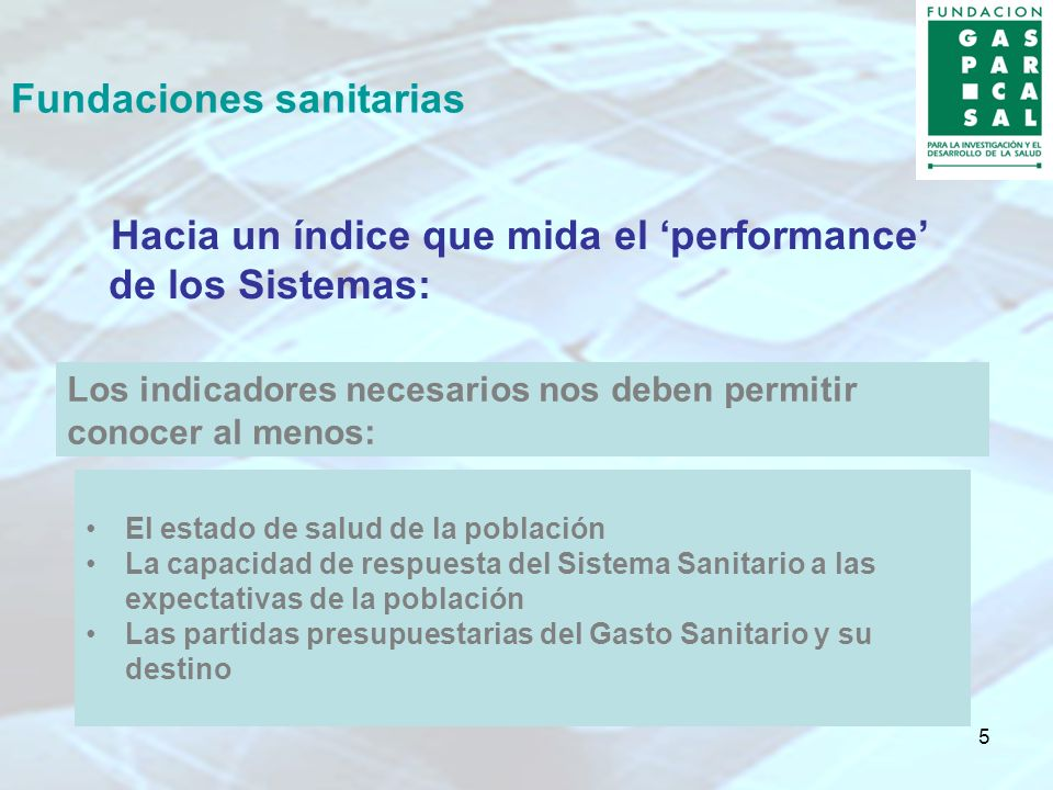 5 Fundaciones sanitarias Hacia un índice que mida el performance de los Sistemas: El estado de salud de la población La capacidad de respuesta del Sis