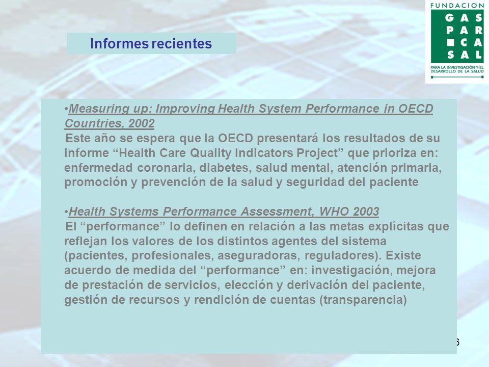 6 Measuring up: Improving Health System Performance in OECD Countries, 2002 Este año se espera que la OECD presentará los resultados de su informe Hea