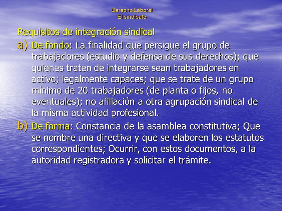 Derecho Laboral El sindicato Requisitos de integración sindical a) De fondo: La finalidad que persigue el grupo de trabajadores (estudio y defensa de