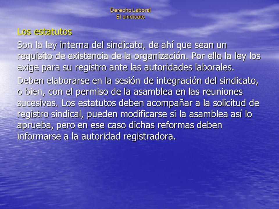 Derecho Laboral El sindicato Los estatutos Son la ley interna del sindicato, de ahí que sean un requisito de existencia de la organización. Por ello l