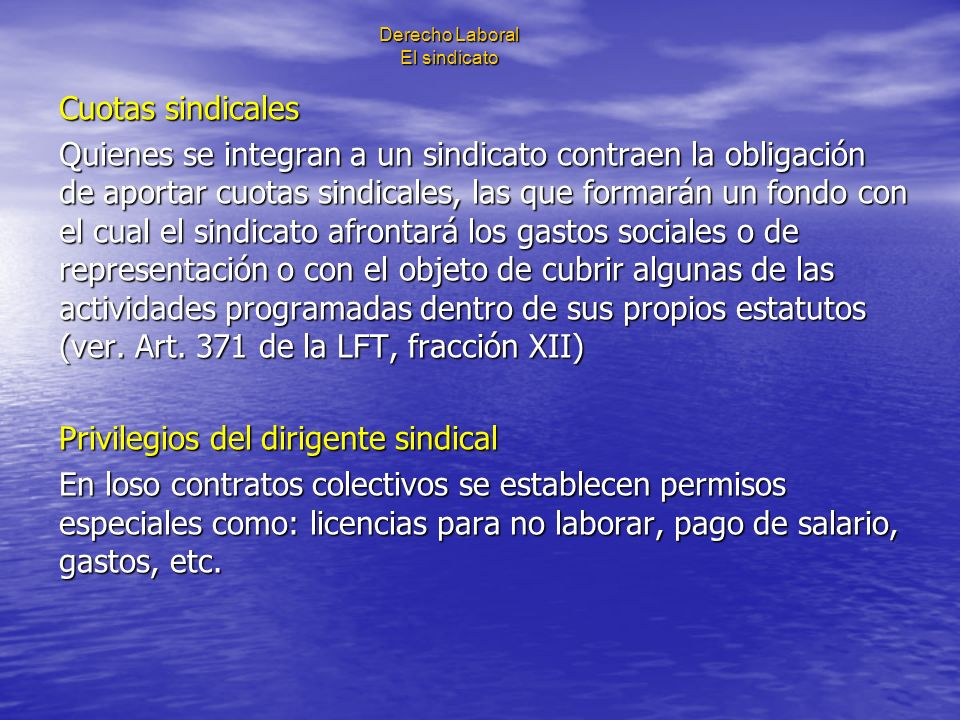 Derecho Laboral El sindicato Cuotas sindicales Quienes se integran a un sindicato contraen la obligación de aportar cuotas sindicales, las que formará