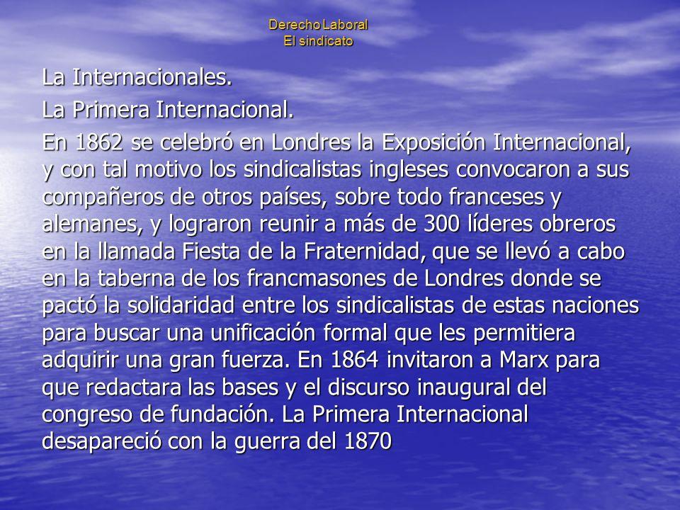Derecho Laboral El sindicato La Internacionales. La Primera Internacional. En 1862 se celebró en Londres la Exposición Internacional, y con tal motivo