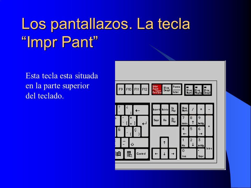 Los pantallazos. La tecla Impr Pant Esta tecla esta situada en la parte superior del teclado.