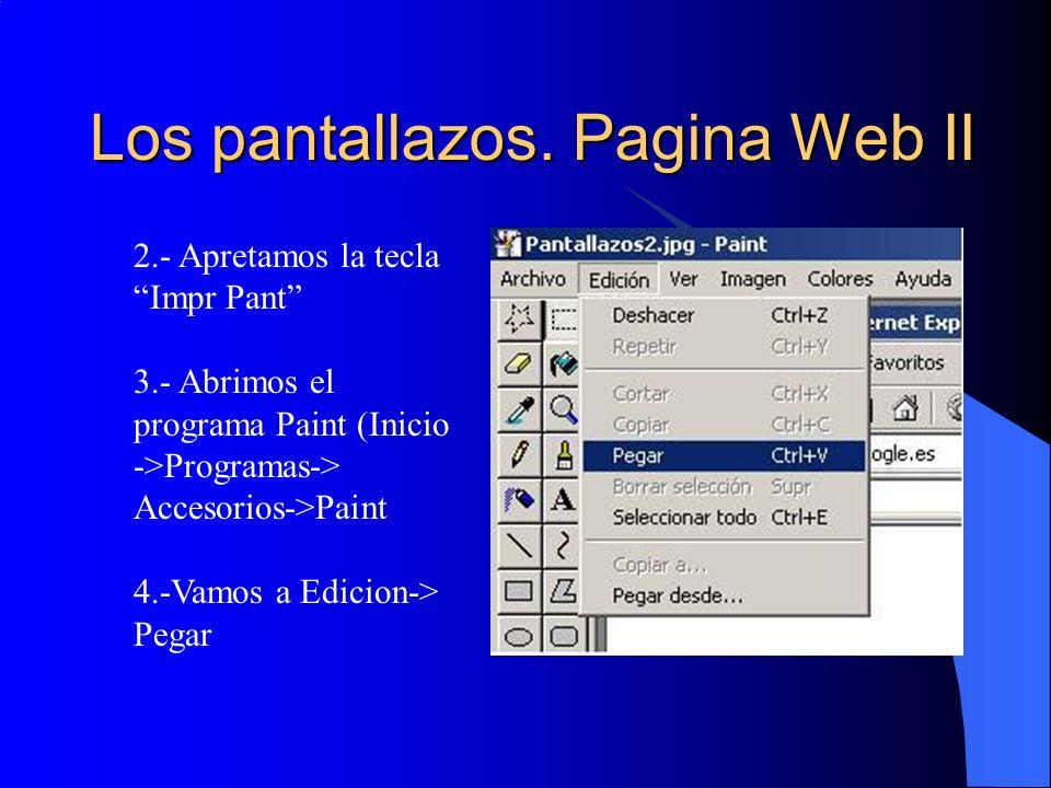 Los pantallazos. Pagina Web II 2.- Apretamos la tecla Impr Pant 3.- Abrimos el programa Paint (Inicio ->Programas-> Accesorios->Paint 4.-Vamos a Edici