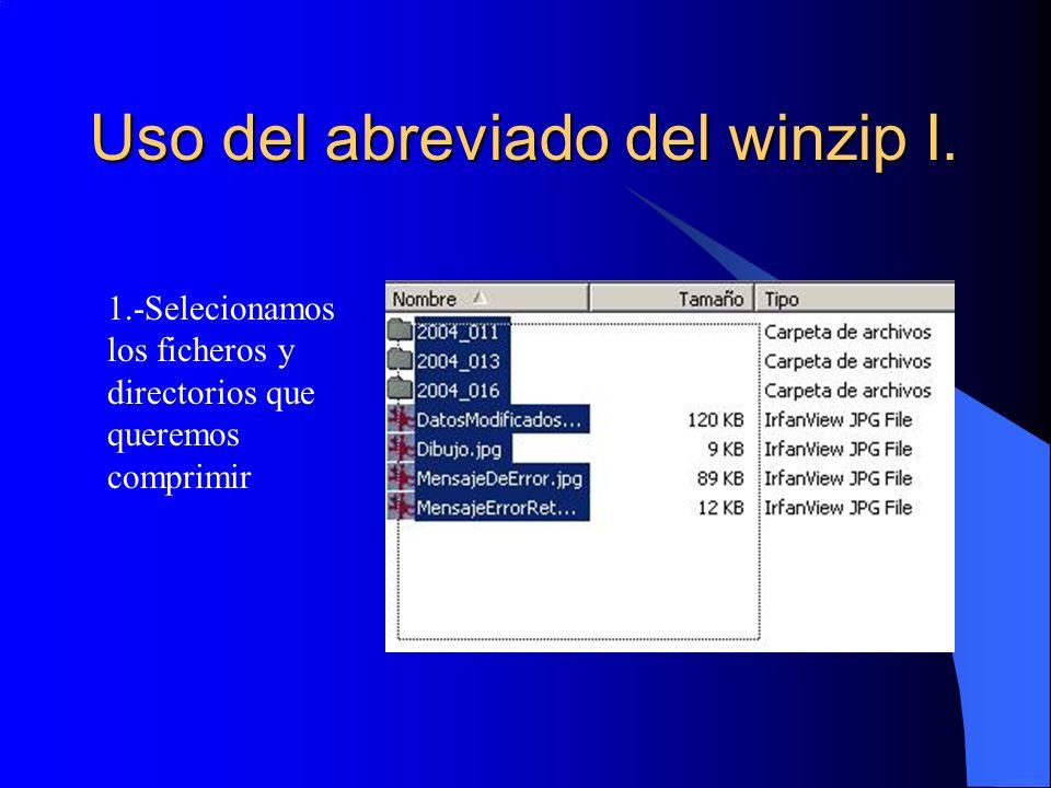 Uso del abreviado del winzip I. 1.-Selecionamos los ficheros y directorios que queremos comprimir