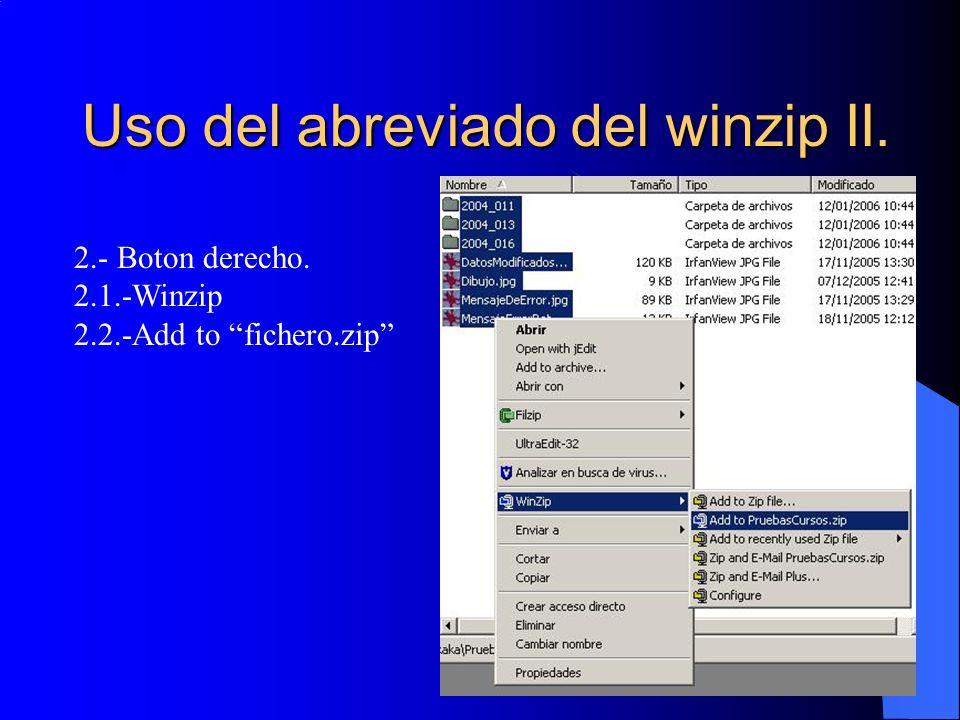 Uso del abreviado del winzip II. 2.- Boton derecho. 2.1.-Winzip 2.2.-Add to fichero.zip