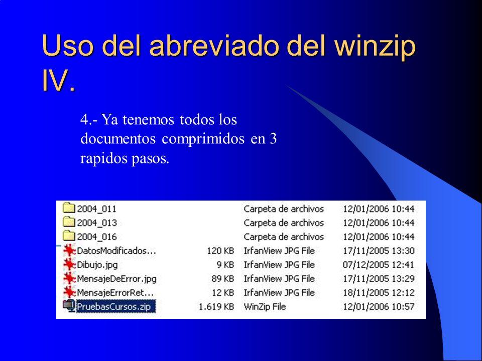 Uso del abreviado del winzip IV. 4.- Ya tenemos todos los documentos comprimidos en 3 rapidos pasos.