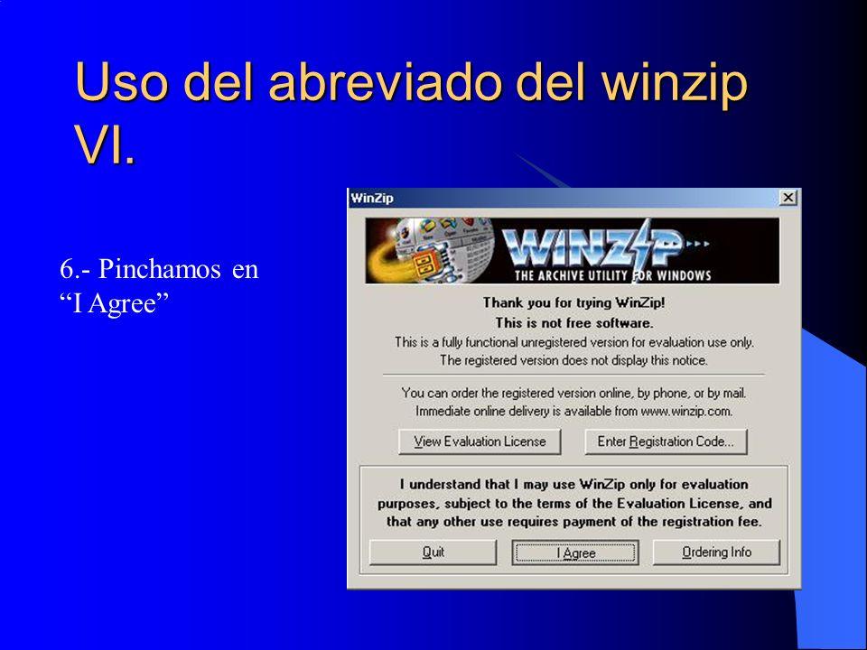 Uso del abreviado del winzip VI. 6.- Pinchamos en I Agree
