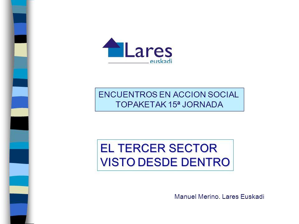 ENCUENTROS EN ACCION SOCIAL TOPAKETAK 15ª JORNADA EL TERCER SECTOR VISTO DESDE DENTRO Manuel Merino.