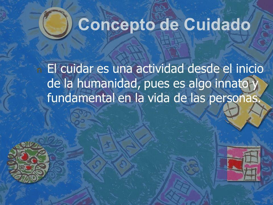 Concepto de Cuidado n n El cuidar es una actividad desde el inicio de la humanidad, pues es algo innato y fundamental en la vida de las personas.