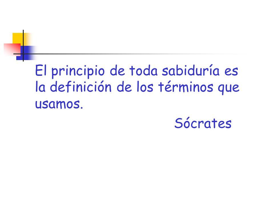 El principio de toda sabiduría es la definición de los términos que usamos. Sócrates