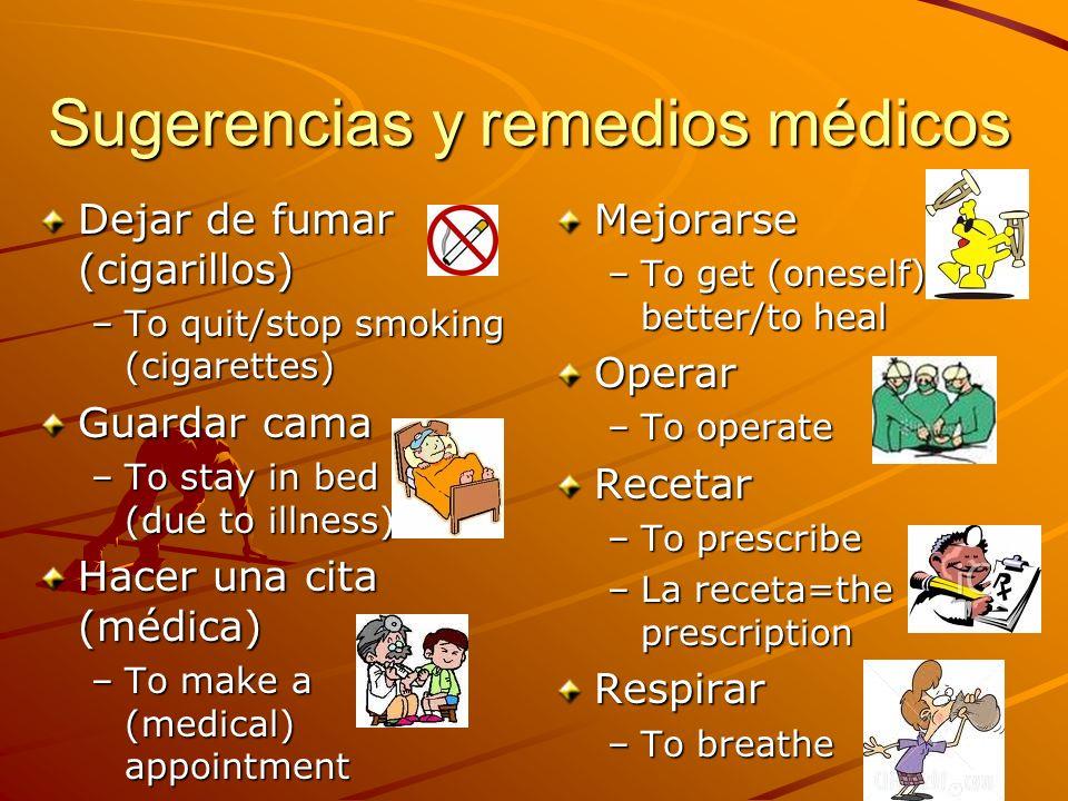 Sugerencias y remedios médicos Dejar de fumar (cigarillos) –To quit/stop smoking (cigarettes) Guardar cama –To stay in bed (due to illness) Hacer una