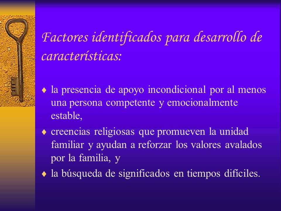 Factores identificados para desarrollo de características: la presencia de apoyo incondicional por al menos una persona competente y emocionalmente es