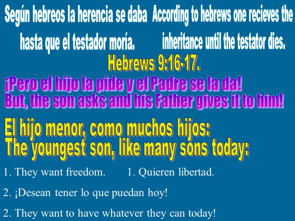 1. They want freedom. 1. Quieren libertad. 2. ¡Desean tener lo que puedan hoy! 2. They want to have whatever they can today!