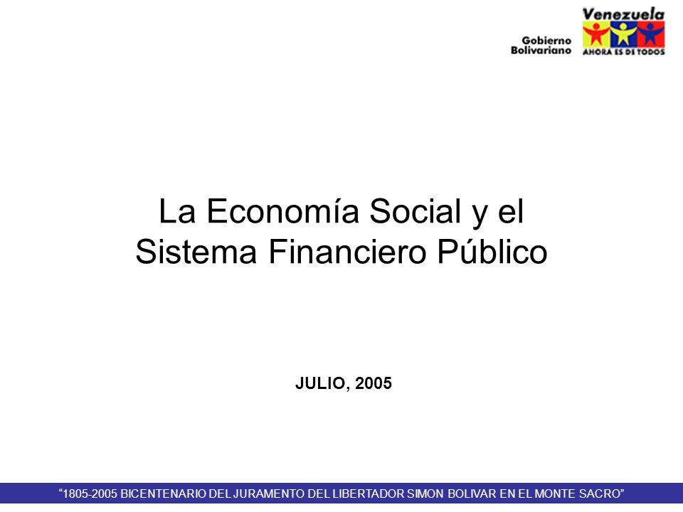 La Economía Social y el Sistema Financiero Público JULIO, 2005 1805-2005 BICENTENARIO DEL JURAMENTO DEL LIBERTADOR SIMON BOLIVAR EN EL MONTE SACRO
