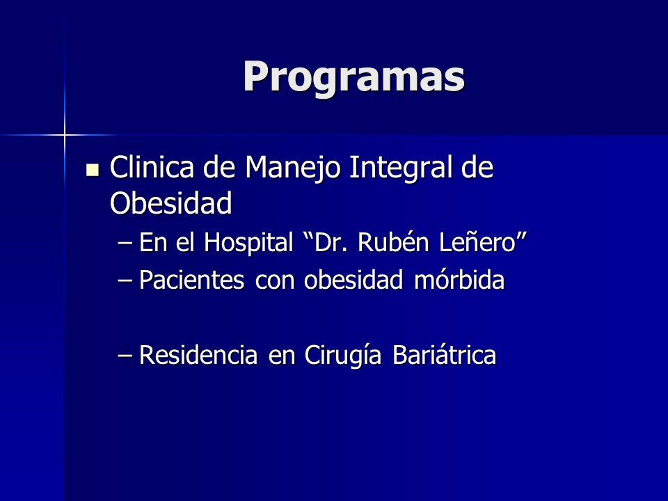 Programas Clinica de Manejo Integral de Obesidad Clinica de Manejo Integral de Obesidad –En el Hospital Dr. Rubén Leñero –Pacientes con obesidad mórbi