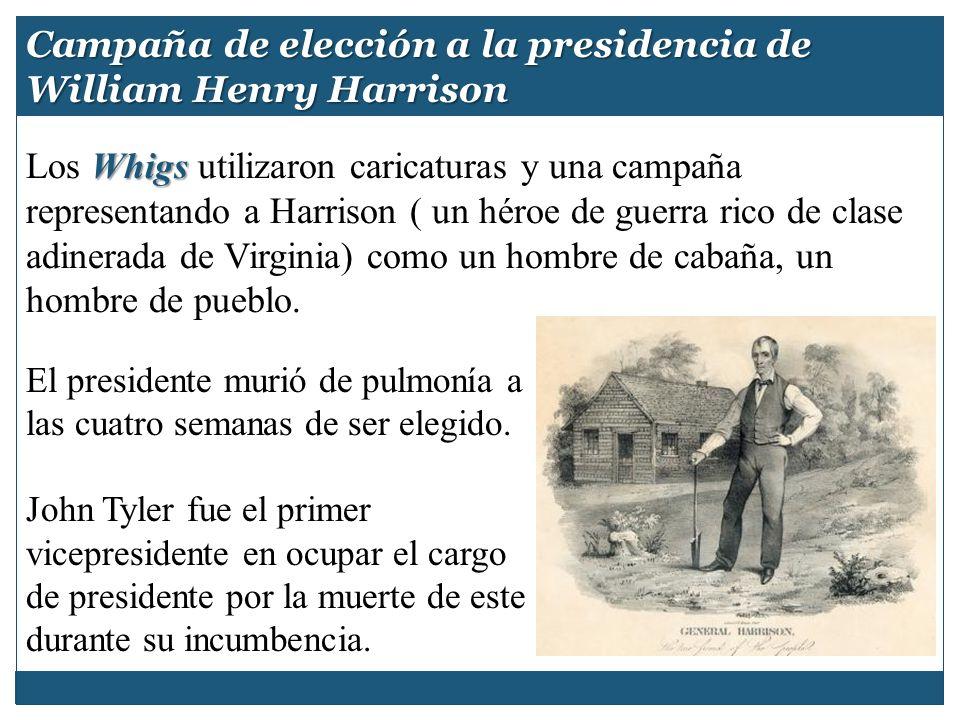 Whigs Los Whigs utilizaron caricaturas y una campaña representando a Harrison ( un héroe de guerra rico de clase adinerada de Virginia) como un hombre