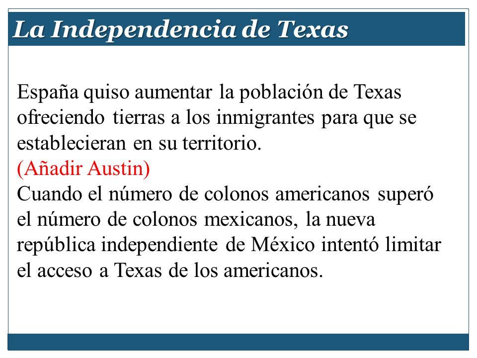 La Independencia de Texas España quiso aumentar la población de Texas ofreciendo tierras a los inmigrantes para que se establecieran en su territorio.
