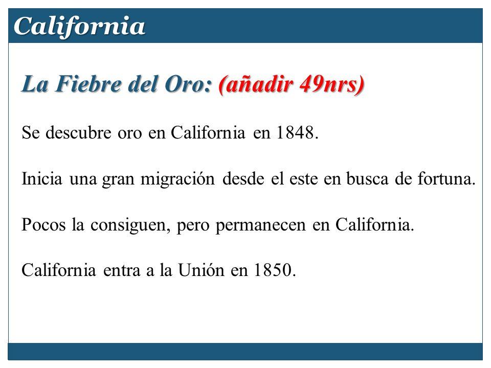 California La Fiebre del Oro: (añadir 49nrs) Se descubre oro en California en 1848. Inicia una gran migración desde el este en busca de fortuna. Pocos