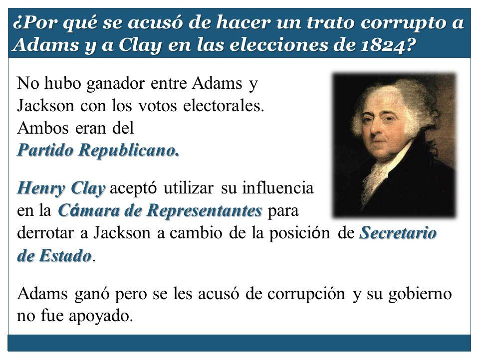 No hubo ganador entre Adams y Jackson con los votos electorales. Ambos eran del Partido Republicano. Henry Clay Henry Clay acept ó utilizar su influen