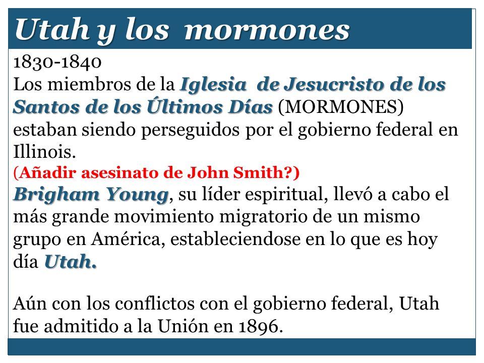 Utah y los mormones 1830-1840 Iglesia de Jesucristo de los Santos de los Últimos Días Los miembros de la Iglesia de Jesucristo de los Santos de los Úl