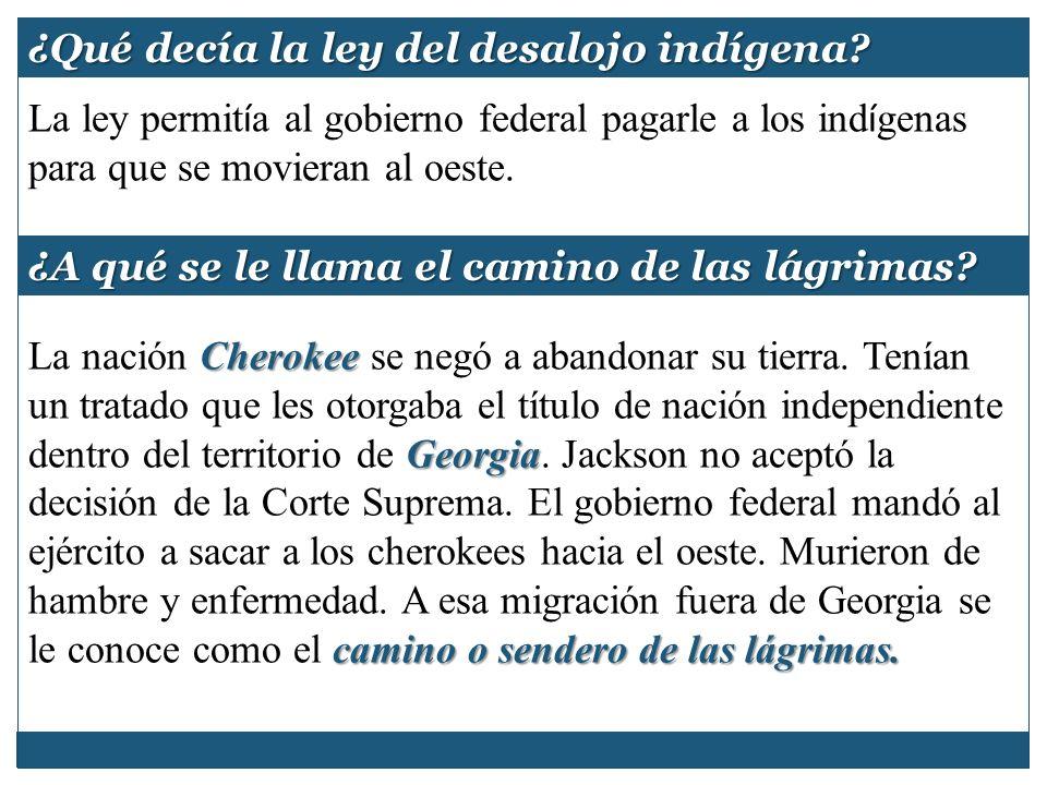 La ley permit í a al gobierno federal pagarle a los ind í genas para que se movieran al oeste. Cherokee Georgia camino o sendero de las lágrimas. La n