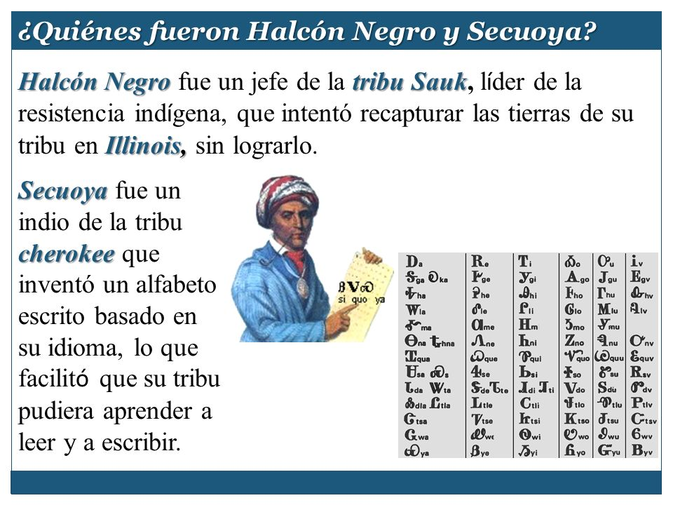 Secuoya cherokee Secuoya fue un indio de la tribu cherokee que inventó un alfabeto escrito basado en su idioma, lo que facilit ó que su tribu pudiera