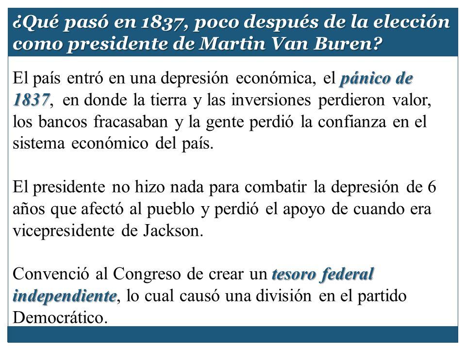 pánico de 1837 El país entró en una depresión económica, el pánico de 1837, en donde la tierra y las inversiones perdieron valor, los bancos fracasaba