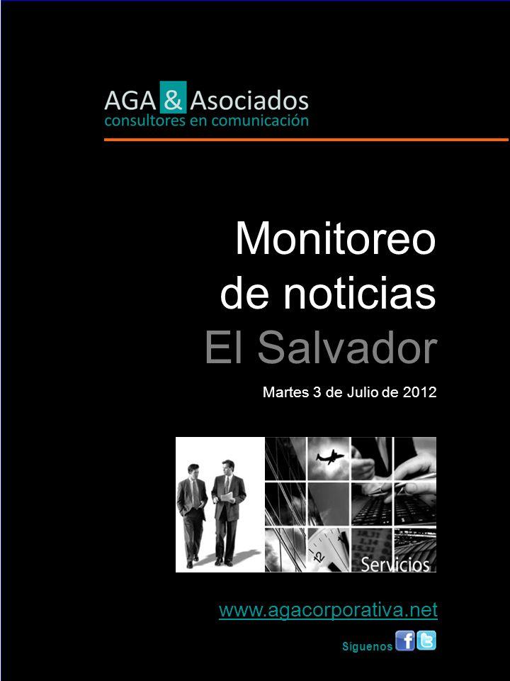 L Monitoreo de noticias El Salvador Martes 3 de Julio de 2012 www.agacorporativa.net Síguenos