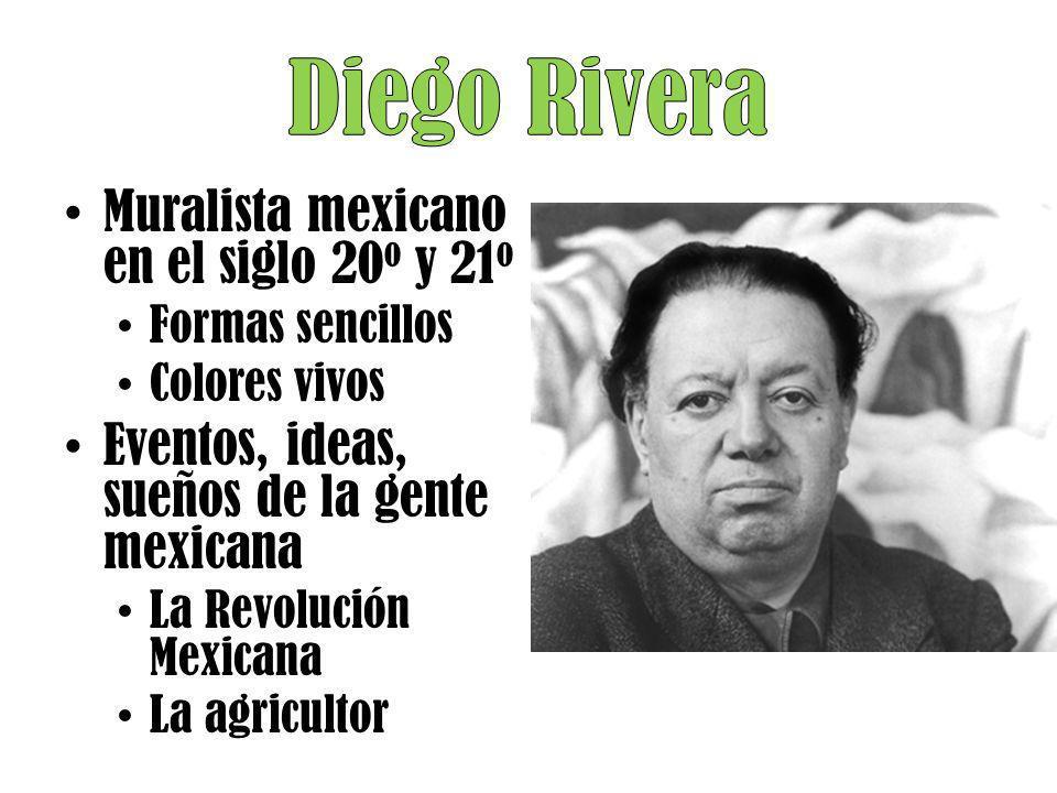 Muralista mexicano en el siglo 20 o y 21 o Formas sencillos Colores vivos Eventos, ideas, sueños de la gente mexicana La Revolución Mexicana La agricu