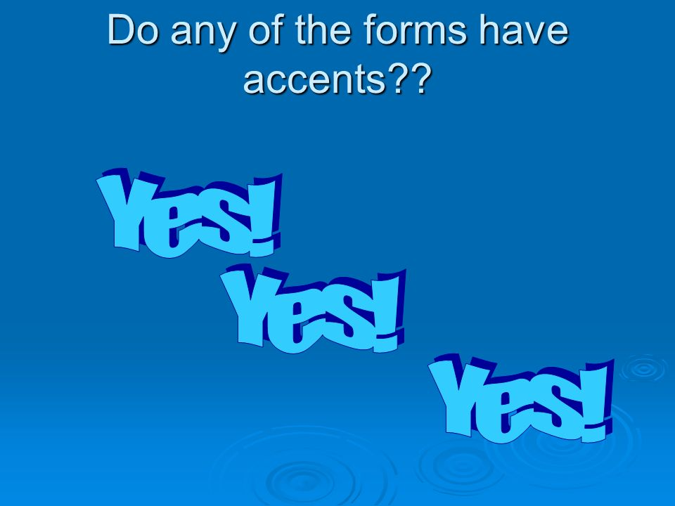 Do any of the forms have accents??
