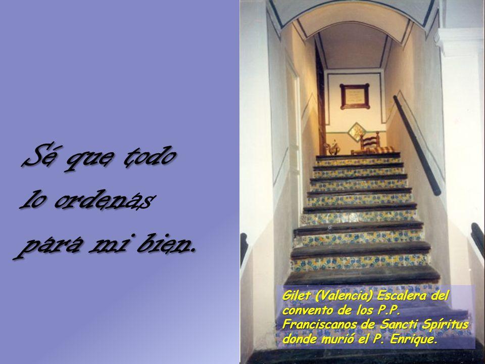Sé que todo lo orden lo ordenas para mi bien.Gilet (Valencia) Escalera del convento de los P.P.
