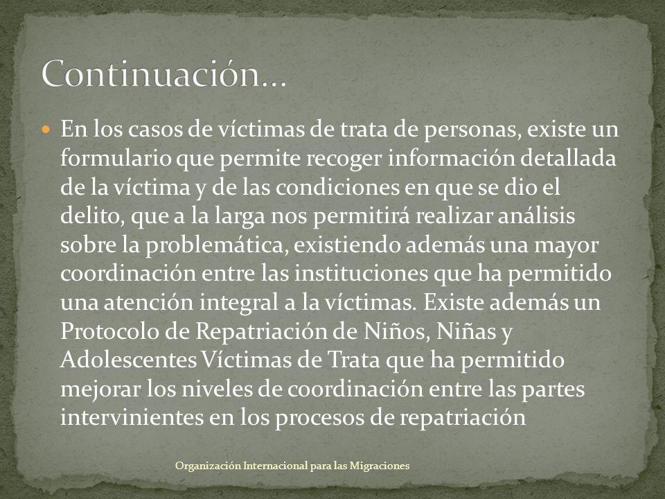 En los casos de víctimas de trata de personas, existe un formulario que permite recoger información detallada de la víctima y de las condiciones en qu