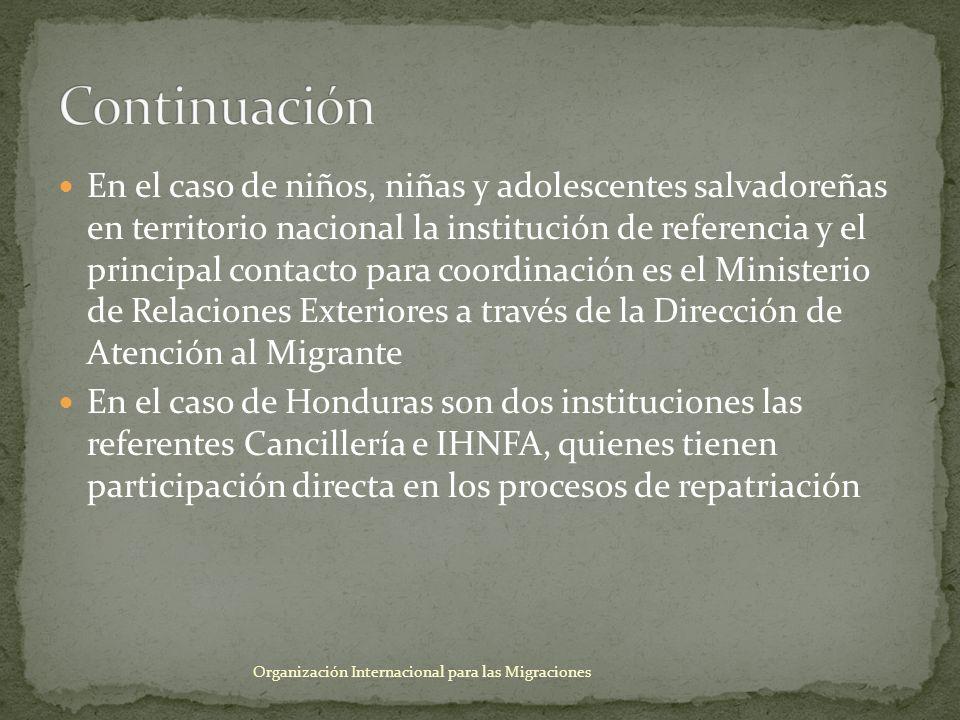 En el caso de niños, niñas y adolescentes salvadoreñas en territorio nacional la institución de referencia y el principal contacto para coordinación e
