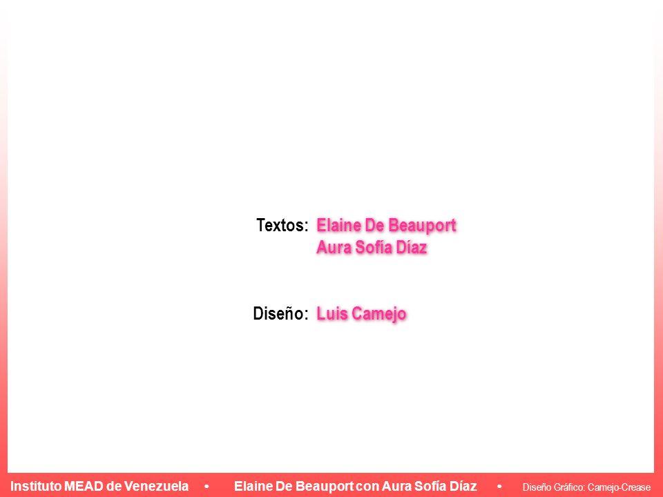 Instituto MEAD de Venezuela Elaine De Beauport con Aura Sofía Díaz Diseño Gráfico: Camejo-Crease Elaine De Beauport Aura Sofía Díaz Luis Camejo Elaine