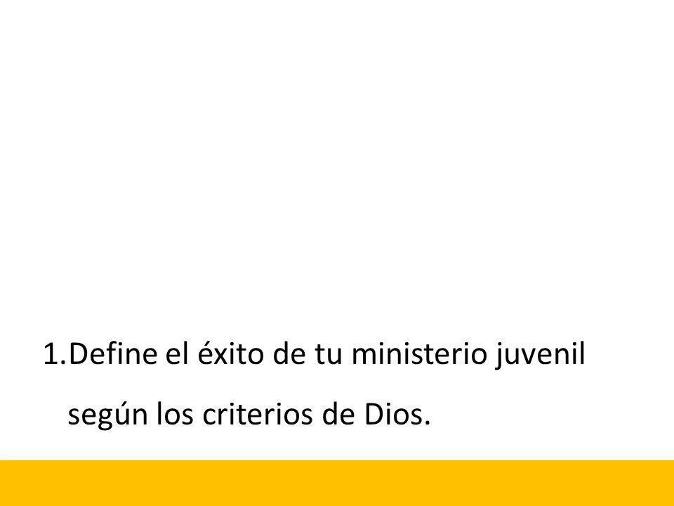 1.Define el éxito de tu ministerio juvenil según los criterios de Dios.