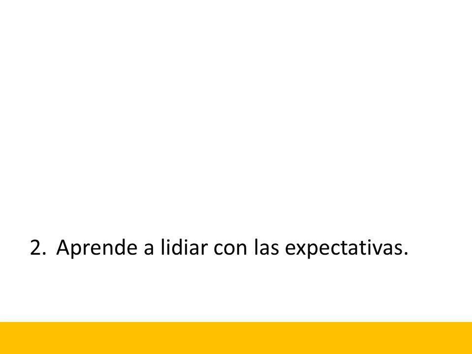 2.Aprende a lidiar con las expectativas.