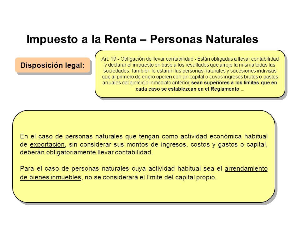 Impuesto a la Renta – Personas Naturales Disposición legal: En el caso de personas naturales que tengan como actividad económica habitual de exportaci