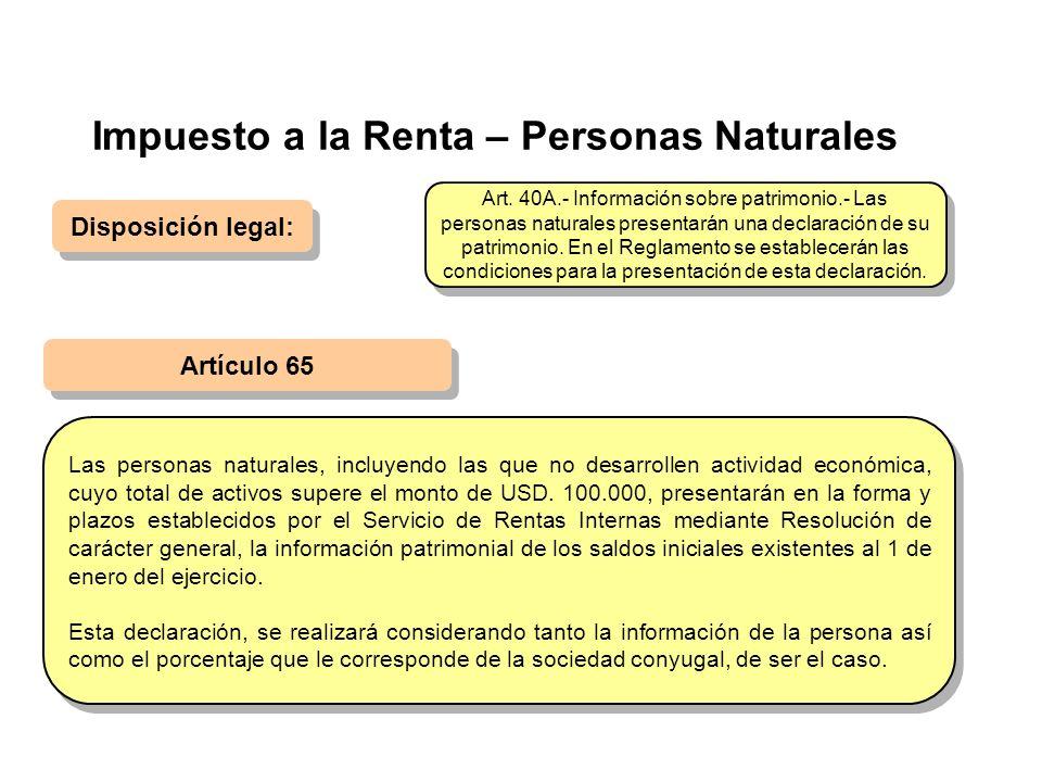Impuesto a la Renta – Personas Naturales Disposición legal: Las personas naturales, incluyendo las que no desarrollen actividad económica, cuyo total