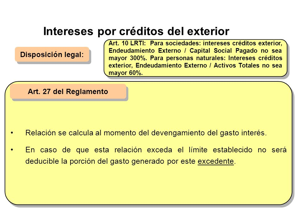 Disposición legal: Art. 27 del Reglamento Art. 10 LRTI: Para sociedades: intereses créditos exterior, Endeudamiento Externo / Capital Social Pagado no