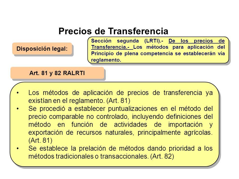 Precios de Transferencia Disposición legal: Art. 81 y 82 RALRTI Los métodos de aplicación de precios de transferencia ya existían en el reglamento. (A