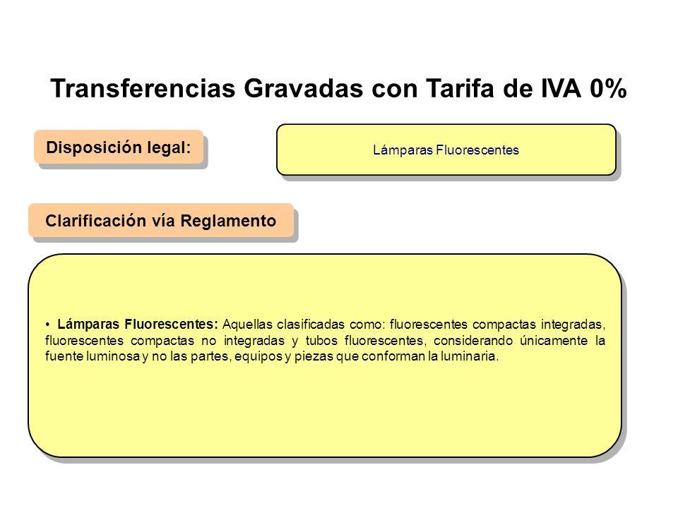 Disposición legal: Clarificación vía Reglamento Lámparas Fluorescentes: Aquellas clasificadas como: fluorescentes compactas integradas, fluorescentes