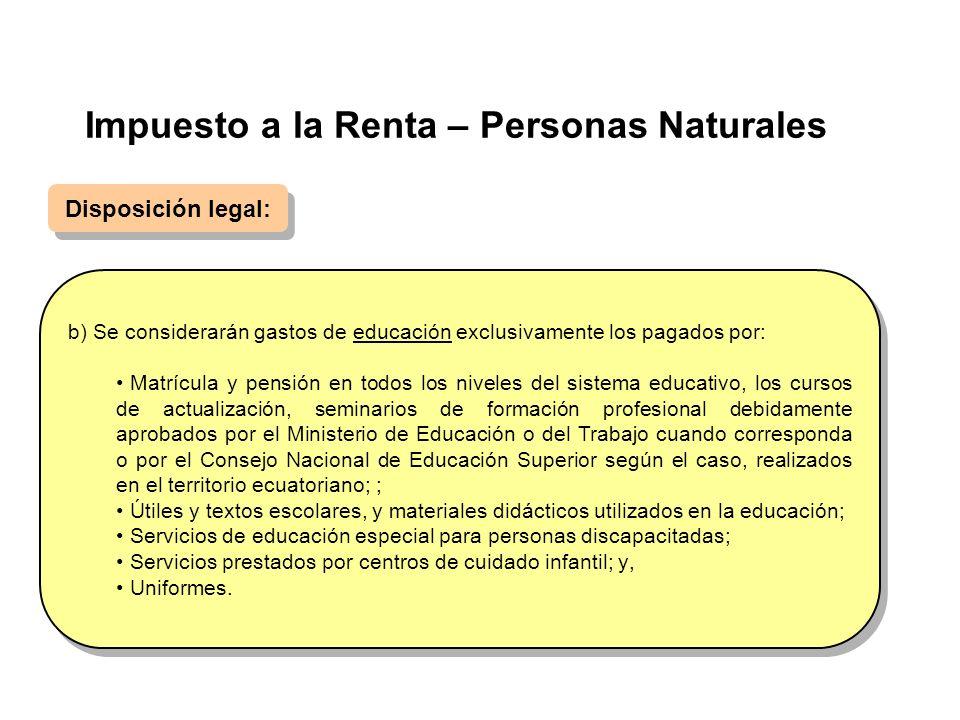 Impuesto a la Renta – Personas Naturales Disposición legal: b) Se considerarán gastos de educación exclusivamente los pagados por: Matrícula y pensión