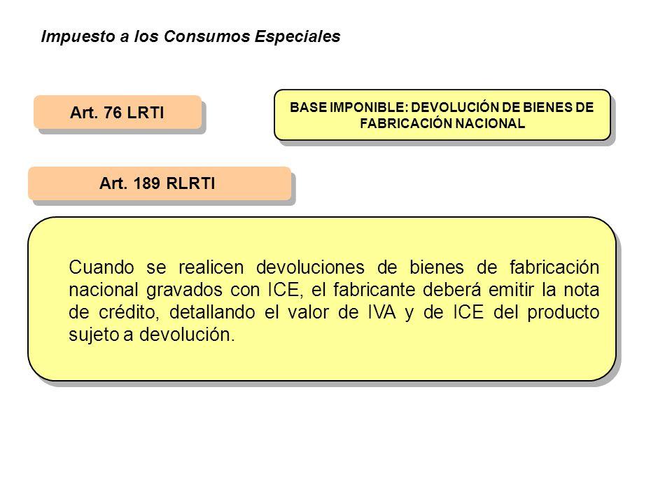 Art. 76 LRTI Art. 189 RLRTI BASE IMPONIBLE: DEVOLUCIÓN DE BIENES DE FABRICACIÓN NACIONAL Cuando se realicen devoluciones de bienes de fabricación naci
