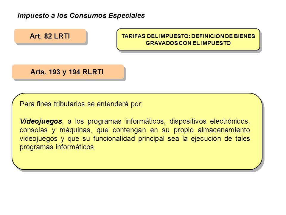 Art. 82 LRTI Arts. 193 y 194 RLRTI TARIFAS DEL IMPUESTO: DEFINICION DE BIENES GRAVADOS CON EL IMPUESTO Para fines tributarios se entenderá por: Videoj