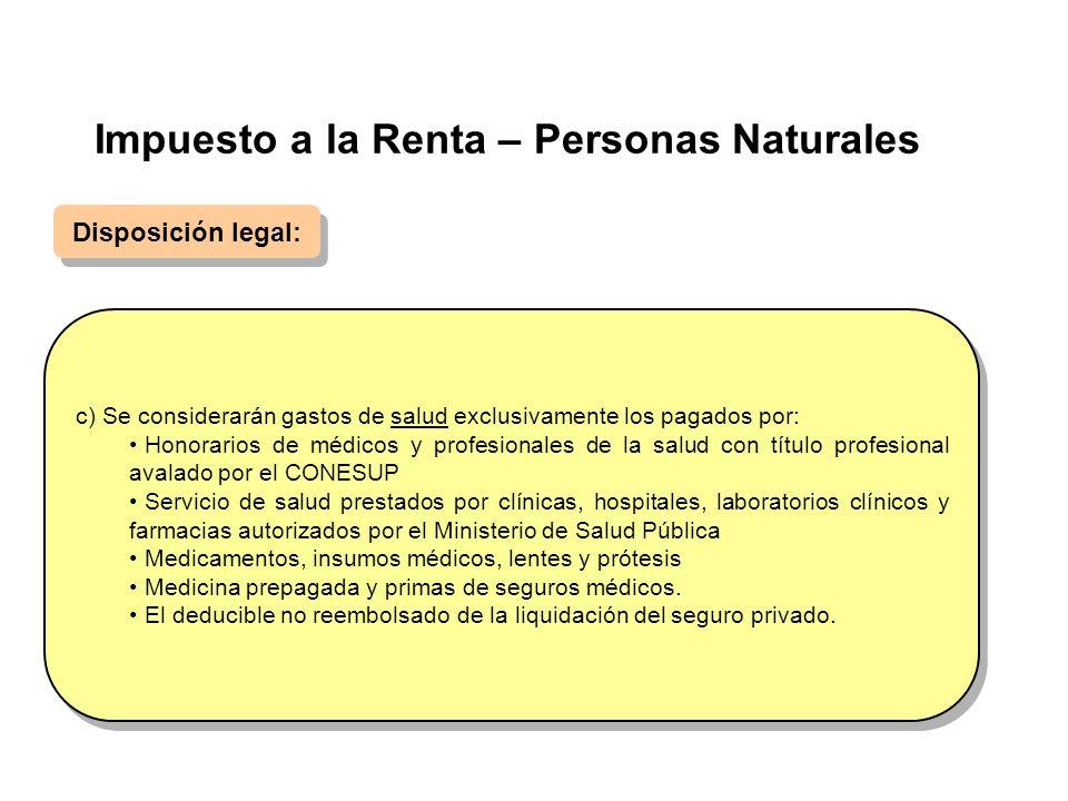 Impuesto a la Renta – Personas Naturales Disposición legal: c) Se considerarán gastos de salud exclusivamente los pagados por: Honorarios de médicos y